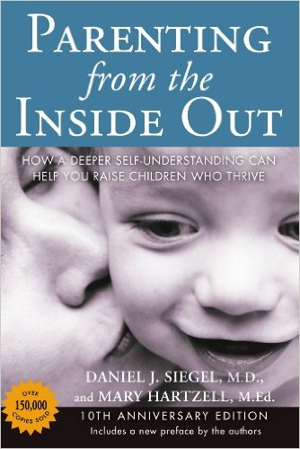 Parenting from the Inside Out by Daniel Siegel and Mary Hartzell
