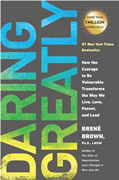 Daring Greatly: How the Courage to Be Vulnerable Transforms the Way We Live, Love, Parent, and Lead Dr. Brené Brown
